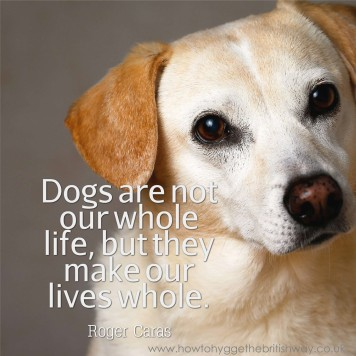 Dogs are not our whole lives but they do make our lives whole