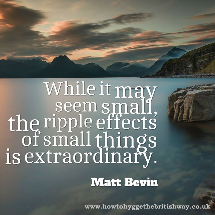 The Ripple Effect of Small Things