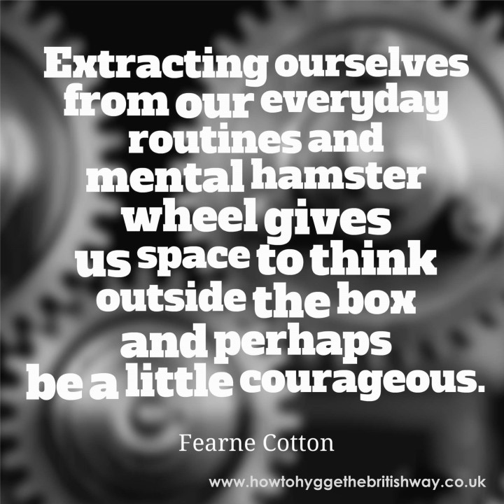 Extracting Ourselves from our everyday routines and mental hamster wheel